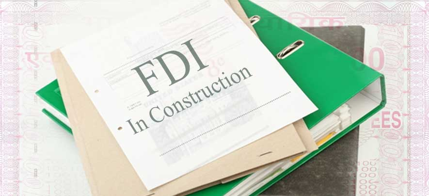 Foreign Direct Investment in the Construction Development Sector-Amendments Approved by the Union Cabinet