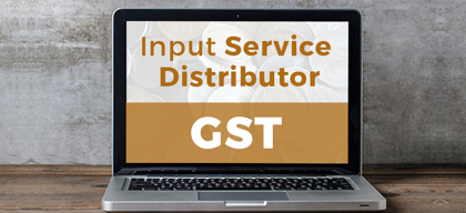The concept of Input Service Distributor under GST