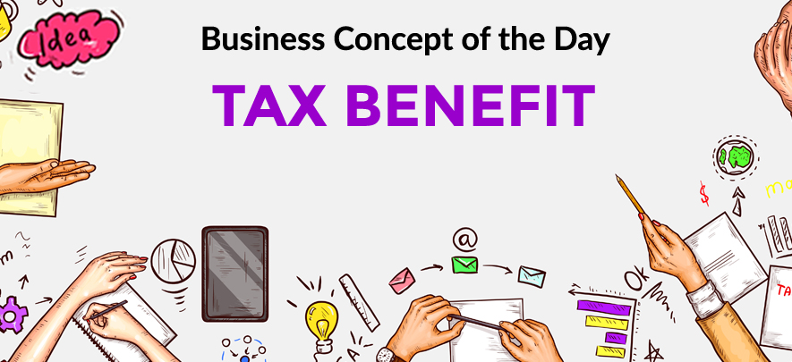 Tax Benefit - Business concept of the day