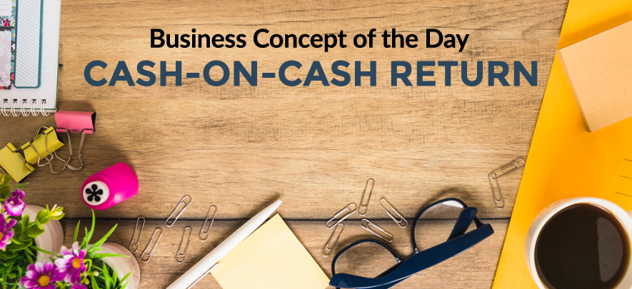 Cash-On-Cash Return - Business concept of the day