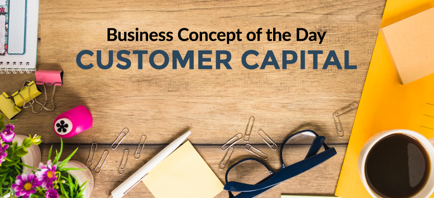 Customer Capital - Business concept of the day