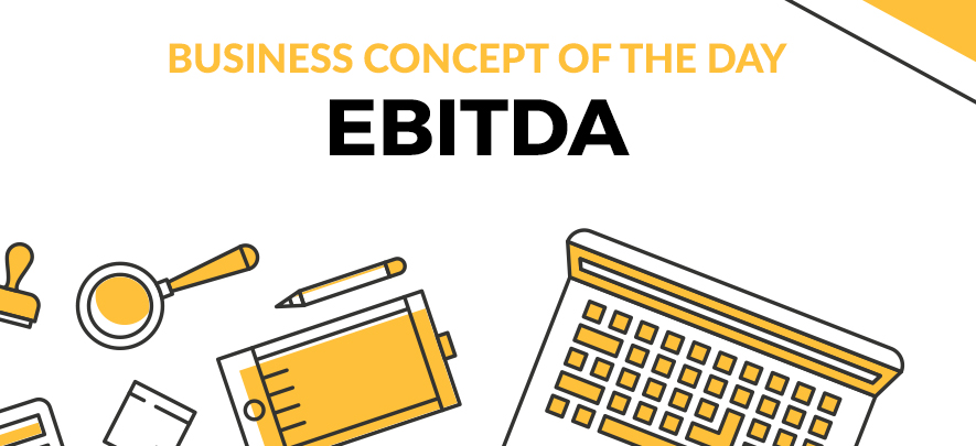 EBITDA - Business concept of the day