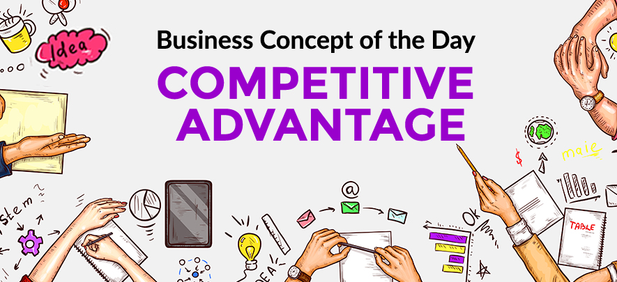 Competitive Advantage - Business concept of the day