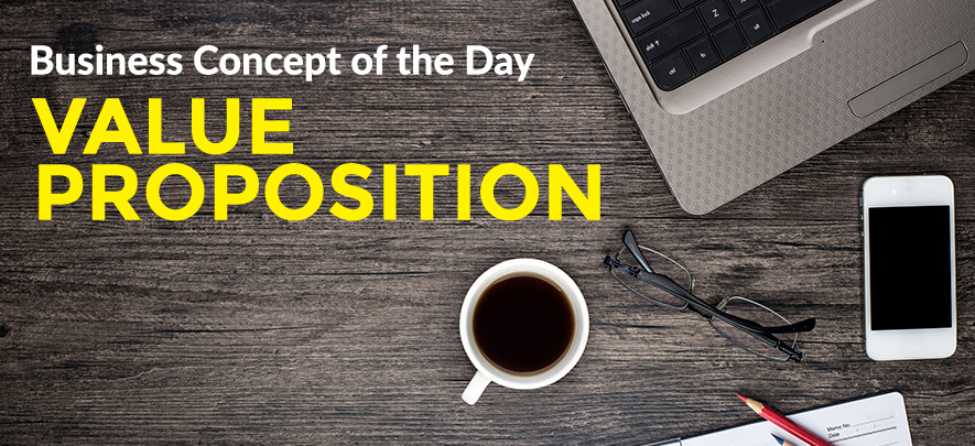 Value Proposition - Business concept of the day