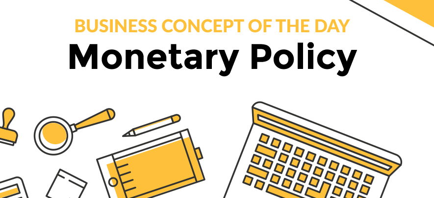 Monetary Policy - Business concept of the day
