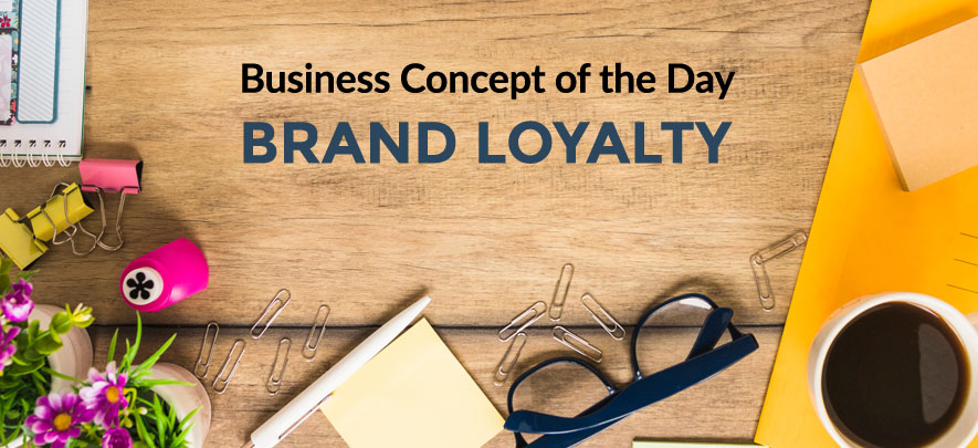 Brand Loyalty - Business concept of the day