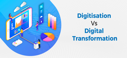 Difference between Digitisation & Digital Transformation