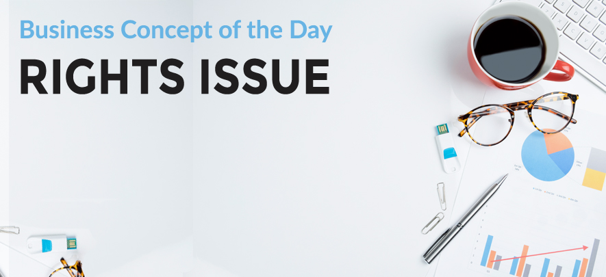 Rights Issue - Business concept of the day