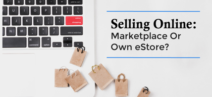 Sell online: Your own e-commerce store vs. marketplaces