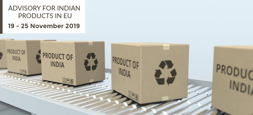 Advisory for Indian products in EU: 19 – 25 November, 2019