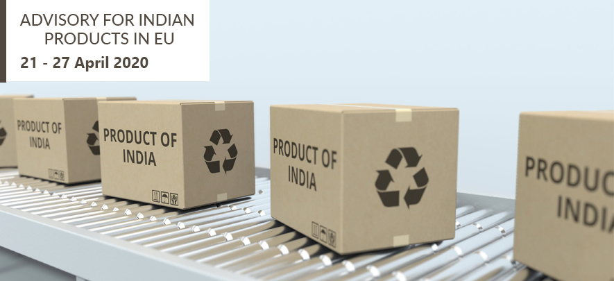 Advisory for Indian products in EU: 21 – 27 April, 2020