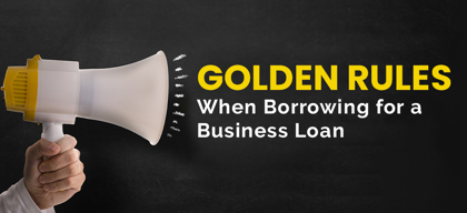 4 Golden rules when borrowing for a business loan