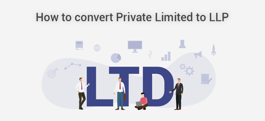 All aspects of the conversion of Private Limited Company into LLP in India