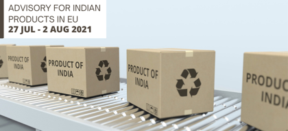 Advisory for Indian products in EU: 27 July – 2 August 2021