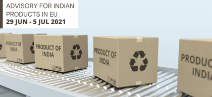 Advisory for Indian products in EU: 29 June – 5 July 2021