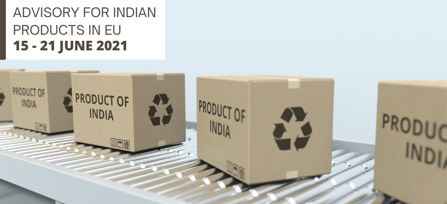 Advisory for Indian products in EU: 15 – 21 June 2021