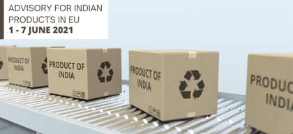 Advisory for Indian products in EU: 1 – 7 June 2021
