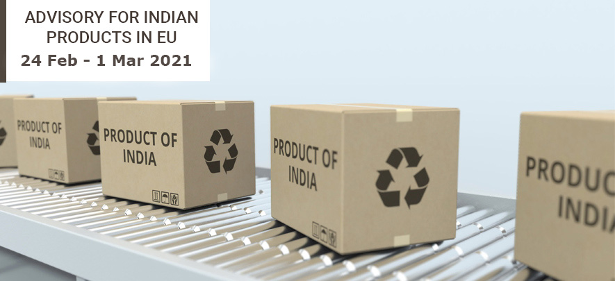 Advisory for Indian products in EU: 24 February - 1 March 2021
