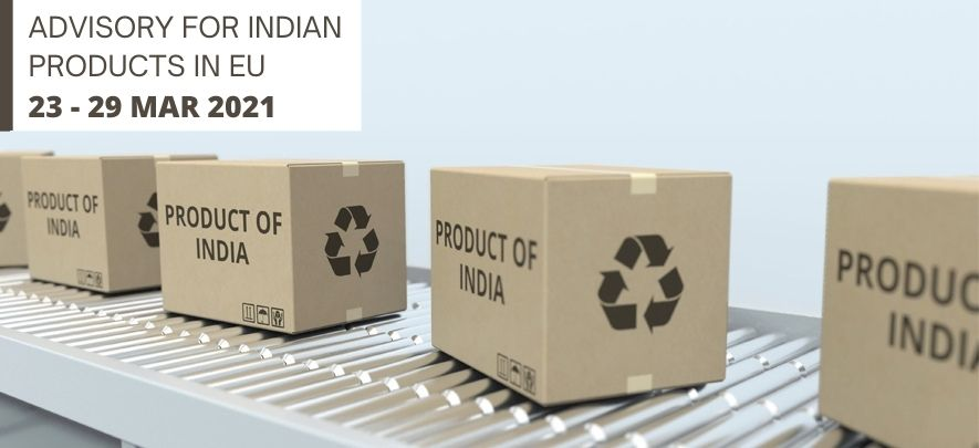 Advisory for Indian products in EU: 23 - 29 March 2021