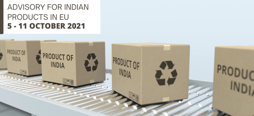 Advisory for Indian products in EU: 5 – 11 October 2021