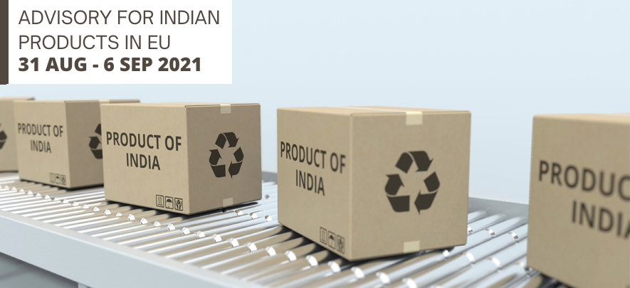 Advisory for Indian products in EU: 31 August – 6 September 2021