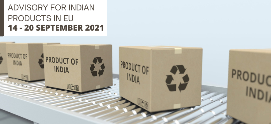 Advisory for Indian products in EU: 14 – 20 September 2021